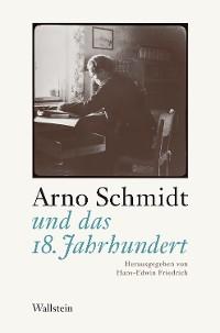 Cover Arno Schmidt und das 18. Jahrhundert