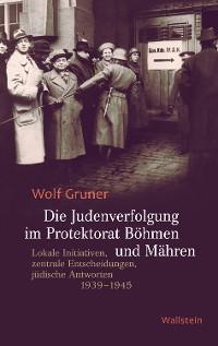 Cover Die Judenverfolgung im Protektorat Böhmen und Mähren