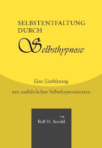 Cover Selbstentfaltung durch Selbsthypnose - Eine Einführung mit ausführlichen Selbsthypnosetexten
