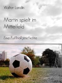 Cover Martin spielt im Mittelfeld