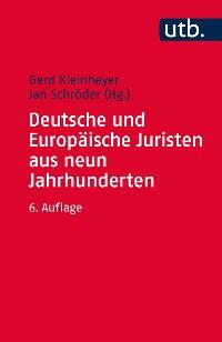 Cover Deutsche und Europäische Juristen aus neun Jahrhunderten