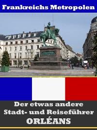 Cover Orléans - Der etwas andere Stadt- und Reiseführer - Mit Reise - Wörterbuch Deutsch-Französisch