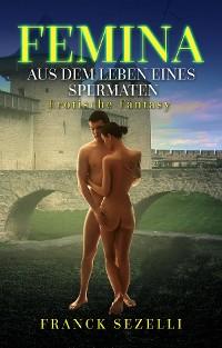 Cover FEMINA. Aus dem Leben eines Spermaten