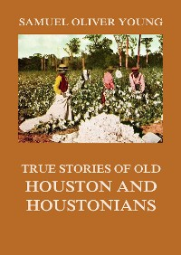 Cover True Stories of Old Houston and Houstonians