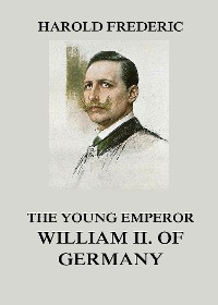 Cover The Young Emperor William II. of Germany