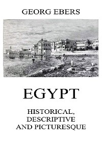 Cover Egypt: Historical, Descriptive and Picturesque
