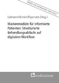 Cover Markenmedizin für informierte Patienten: Strukturierte Behandlungsabläufe auf digitalem Workflow