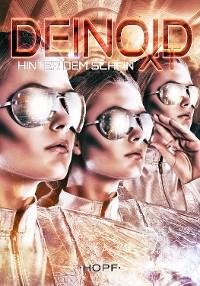 Cover Deinoid XT 5: Hinter dem Schein