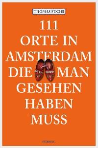 Cover 111 Orte in Amsterdam, die man gesehen haben muss
