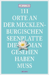 Cover 111 Orte an der Mecklenburgischen Seenplatte, die man gesehen haben muss