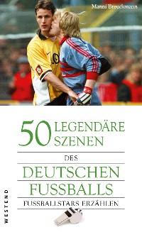 Cover 50 legendäre Szenen des deutschen Fußballs
