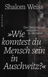 """Cover """"Wie konntest du Mensch sein in Auschwitz?"""""""