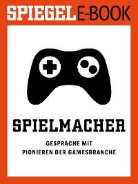 Cover Spielmacher - Gespräche mit Pionieren der Gamesbranche