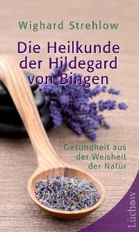 Cover Die Heilkunde der Hildegard von Bingen