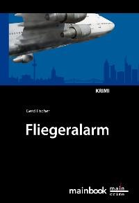 Cover Fliegeralarm: Frankfurter-Fluglärm-Krimi