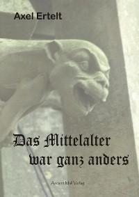 Cover Das Mittelalter war ganz anders