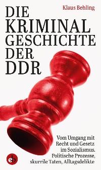 Cover Die Kriminalgeschichte der DDR