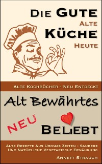 Cover Die gute alte Küche heute - Alte Kochbücher neu entdeckt