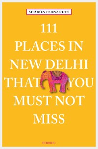 Cover 111 Places in New Delhi that you must not miss
