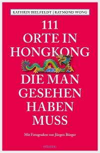 Cover 111 Orte in Hongkong, die man gesehen haben muss