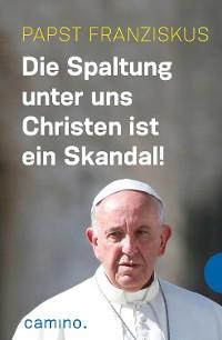 Cover Die Spaltung unter uns Christen ist ein Skandal!