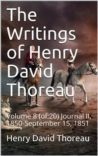Cover The Writings of Henry David Thoreau, Volume 8 (of 20) / Journal II, 1850-September 15, 1851