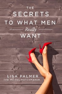 Cover The Secrets to What Men Really Want