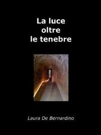 Cover La Luce oltre le tenebre. I Talenti di Maria De Angelis.