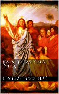 Cover Jesus, the Last Great Initiate