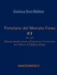 Cover PORTOLANO DEL MERCATO FOREX #1 Manuale operativo basato sull'esperienza e l'osservazione per l'utilizzo di 6 Patterns Potenti