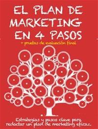 Cover EL PLAN DE MARKETING EN 4 PASOS. Estrategias y pasos clave para redactar un plan de marketing eficaz.