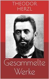Cover Gesammelte Werke (Vollständige Ausgaben: Der Judenstaat, AltNeuLand, Solon in Lydien u.v.m.)