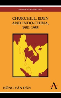 Cover Churchill, Eden and Indo-China, 1951-1955