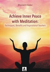 Cover Achieve Inner Peace with Meditation: Techniques, Benefits and Inspirational Teachers