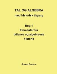 Cover Tal og Algebra med historisk tilgang