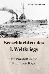 Cover Seeschlachten des 1. Weltkriegs: Der Vorstoß in die Bucht von Riga