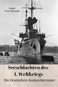 Cover Seeschlachten des 1. Weltkriegs: Die Deutschen Auslandskreuzer