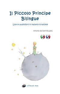 Cover Il Piccolo Principe Bilingue - Libro e Audiolibro Italiano e Francese