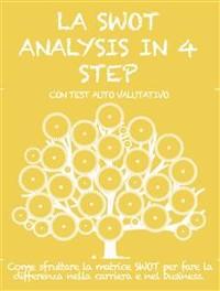 Cover  LA SWOT ANALYSIS IN 4 STEP. Come sfruttare la matrice SWOT per fare la differenza nella carriera e nel business.