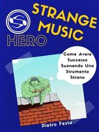 Cover Strange Music Hero - Come avere successo suonando uno strumento strano