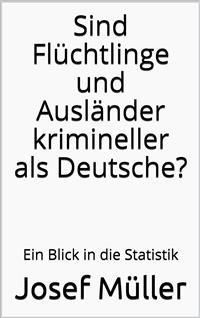 Cover Sind Flüchtlinge und Ausländer krimineller als Deutsche?