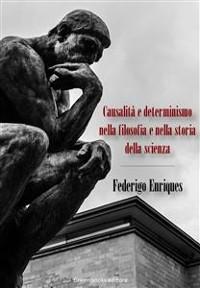 Cover Causalità e determinismo nella filosofia e nella storia della scienza