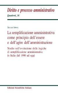 Cover La semplificazione amministrativa come principio dell'essere e dell'agire dell'amministrazione
