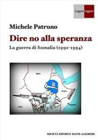 Cover Dire no alla speranza - La guerra di Somalia (1992 -1994)