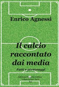 Cover Il calcio raccontato dai media. Fatti e personaggi