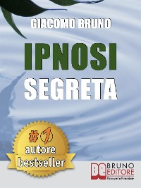 Cover IPNOSI SEGRETA. Le Strategie Pratiche dei Grandi Maestri della PNL, dell'Ipnosi Conversazionale e del Mentalismo.