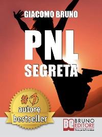 Cover PNL SEGRETA. Raggiungi l'Eccellenza con i Segreti dei Più Grandi Geni della Programmazione Neurolinguistica.