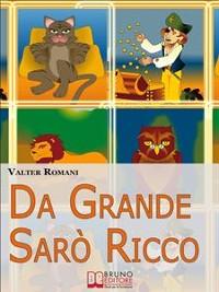 Cover Da Grande Sarò Ricco. Come aiutare tuo figlio a sviluppare l'intelligenza finanziaria. (Ebook Italiano - Anteprima Gratis)