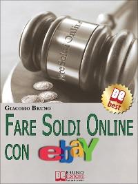 Cover Fare Soldi Online con Ebay. Guida Strategica per Guadagnare Denaro su Ebay con gli Annunci e le Aste Online. (Ebook Italiano - Anteprima Gratis)