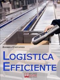 Cover Logistica Efficiente. Rendere più Competitiva la Tua Impresa Ottimizzando Stoccaggio, Distribuzione e Consegna. (Ebook Italiano - Anteprima Gratis)